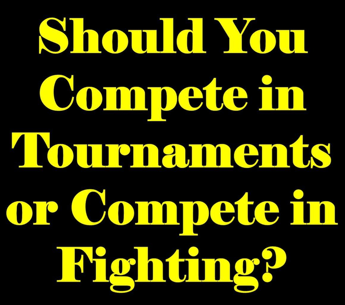 Should You Compete in Tournaments or Compete in Fighting?