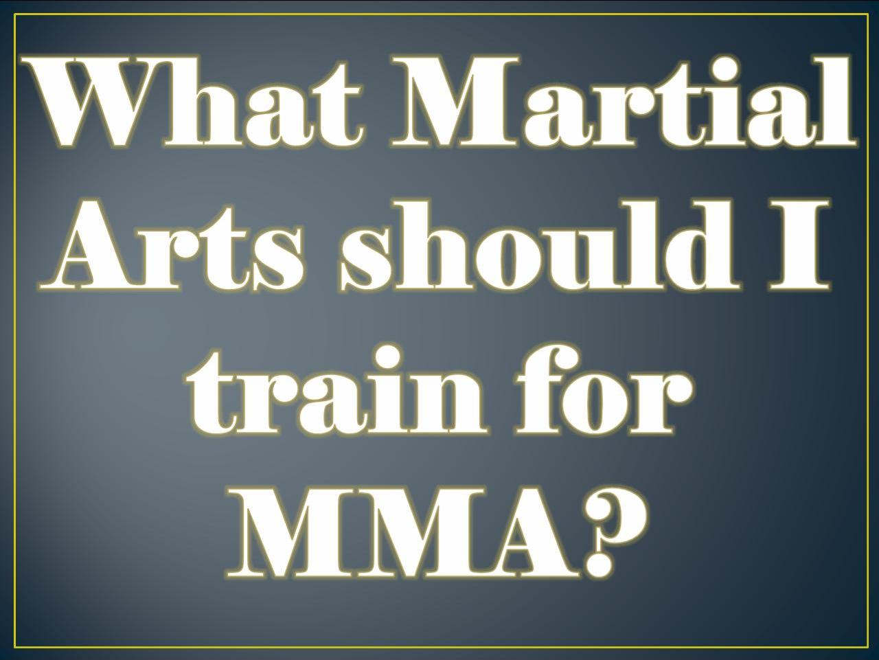 What Martial Arts should I train for MMA?